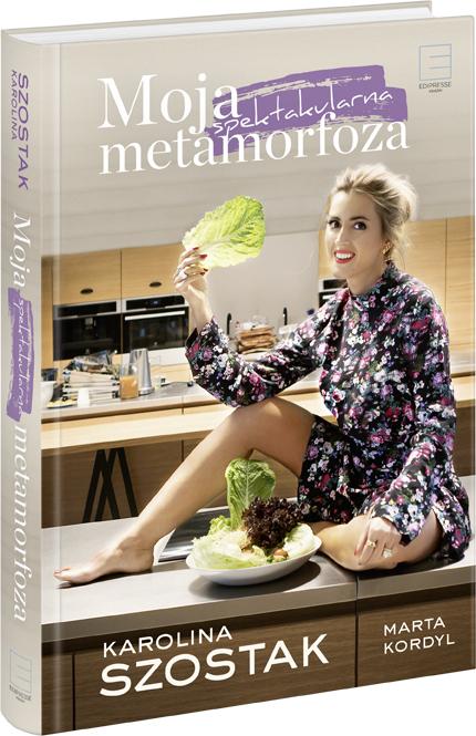 Karolina Szostak i okładka jej pierwsze książki Moja spektakularna metamorfoza